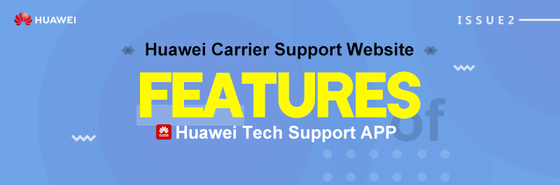 Features of Huawei Carrier Support Website issue2-Huawei